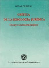 Crítica a la ideología jurídica. Ensayo sociosemiológico.Oscar Correas